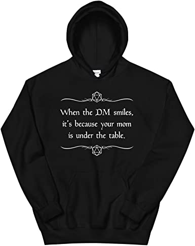 Its Because Your Mom is Under The Table. Caverns /& Creatures Hoodie When The DM Smiles