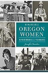 Remarkable Oregon Women: Revolutionaries & Visionaries (American Heritage) Paperback
