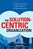 The Solution-Centric Organization, Keith M. Eades and Robert E. Kear, 0072262648