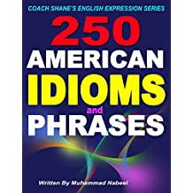 250 American Idioms and Phrases: 451 To 700 English Idiomatic Expressions with practical examples & conversations (Coach Shanes English Expression Series)