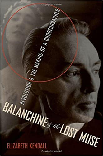 Balanchine and the Lost Muse Revolution and the Making of a Choreographer
