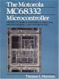 img - for The Motorola MC68332 Microcontroller: Product Design, Assembly Language Programming and Interfacing book / textbook / text book