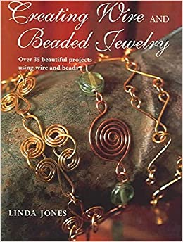 Book Creating Wire and Beaded Jewelry : Over 35 Beautiful Projects Using Wire and Beads