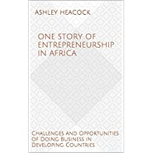 One Story of Entrepreneurship in Africa: Challenges and Opportunities of Doing Business in Developing Countries