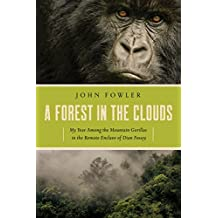 A Forest in the Clouds: My Year Among the Mountain Gorillas in the Remote Enclave of Dian Fossey