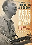 """To Everything There is a Season"": Pete Seeger and the Power of Song (New Narratives in American History)"