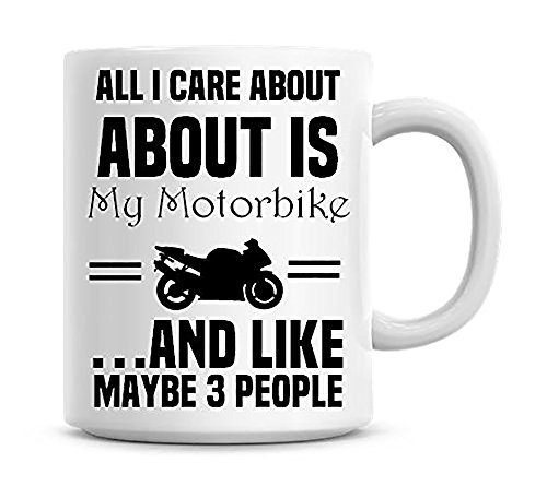 All I Care About Is My Motorbike. And Like Maybe 3 People Coffee Mug, Ceramic Mug, Christmas Gift, Birthday Gift, Anniversary Gift, Gift For Him, Gift For Her, Gift Idea -
