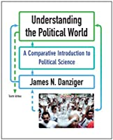 Understanding the Political World: A Comparative Introduction to Political Science (10th Edition)