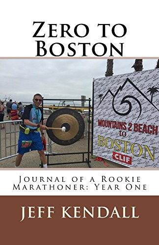 Download PDF Zero to Boston - Journal of a Rookie Marathoner - Year One