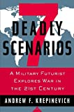 Book cover for 7 Deadly Scenarios: A Military Futurist Explores War in the 21st Century