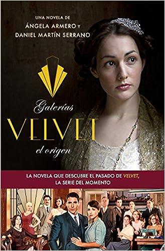 Galerías Velvet, el origen: Basada en una idea de Ramón Campos y Gema R. Neira Planeta Visión: Amazon.es: Ángela Armero, Daniel Martín Serrano.: Libros