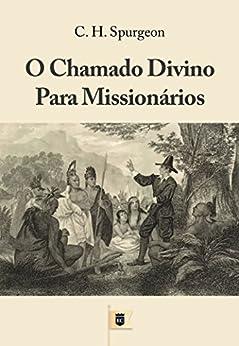 O Chamado Divino Para Missionários, por C. H. Spurgeon por [Spurgeon, Charles Haddon]