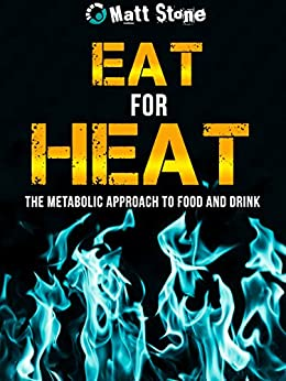 Eat for Heat: The Metabolic Approach to Food and Drink by [Stone, Matt]