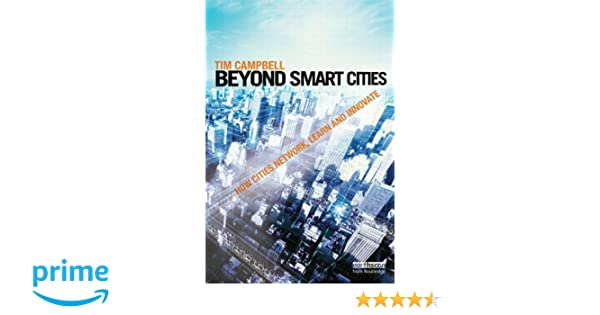 Beyond Smart Cities: How Cities Network, Learn and Innovate: Tim Campbell: 9781849714266: Amazon.com: Books