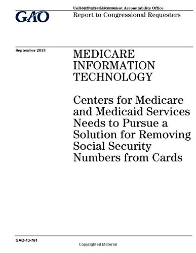 Download Medicare information technology :Centers for Medicare and Medicaid Services needs to pursue a solution for removing social security numbers from cards : report to congressional requesters. PDF