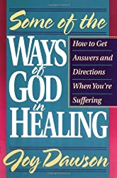 Some of the Ways of God in Healing: How to Get Answers and Directions When You're Suffering (From Joy Dawson)
