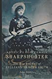 America's Best Female Sharpshooter: The Rise and Fall of Lillian Frances Smith (William F. Cody Series on the History and Culture of the American West)