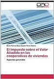 El Impuesto Sobre el Valor añadido en Las Cooperativas de Viviendas, Marta Patric Moya-Angeler Pérez-Mateos, 3659034819