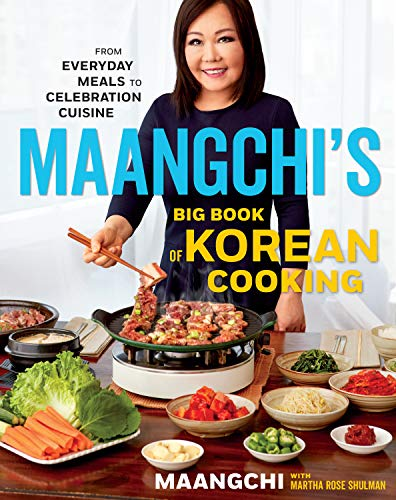 Maangchi's Big Book of Korean Cooking: From Everyday Meals to Celebration Cuisine by Maangchi, Martha Rose Shulman