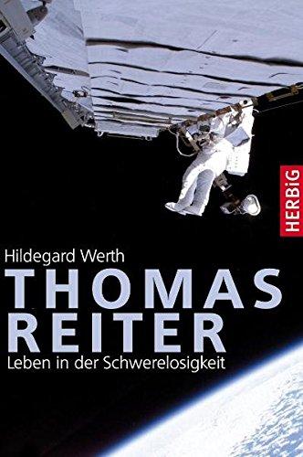 Thomas Reiter: Leben in der Schwerelosigkeit Gebundenes Buch – 17. Februar 2011 Hildegard Werth Herbig F A 3776626585