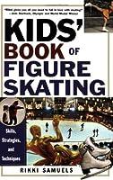 Kid's Book Of Figure Skating: Skills Strategies