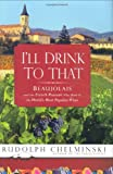 I'll Drink to That, Rudolph Chelminski, 1592403204