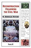 Reconstruction Following the Civil War in American History, Marsha Ziff, 0766011402