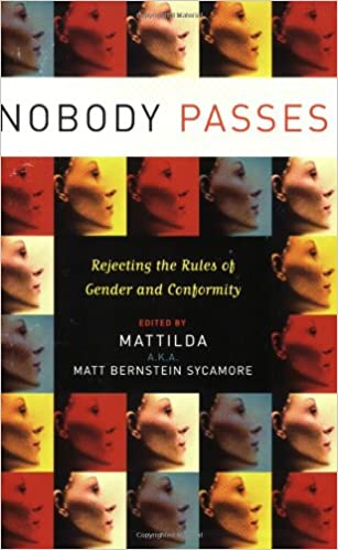 Image result for Nobody Passes:  Rejecting the Rules of Gender and Conformity by Matt Bernstein Sycamore