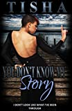 You Don't Know....My Story (You Don't Know...My Story Book 1)