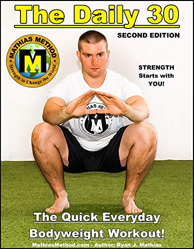 The DAILY 30: The Quick Everyday Bodyweight Workout! SECOND EDITION (Bodyweight Strength Training Exercises for Health and Fitness at Home) (The STRENGTH WARRIOR Workout Routine - Series Book 1)