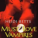 Must Love Vampires Audiobook by Heidi Betts Narrated by Lucinda Gainey