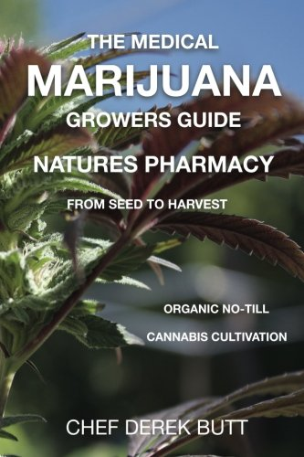 The Medical Marijuana Growers Guide. NATURES PHARMACY.: Organic no till cannabis cultivation from seed to harvest.
