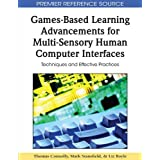 Games-Based Learning Advancements for Multi-Sensory Human Computer Interfaces: Techniques and Effective Practices by Thomas Connolly (2009-05-31)