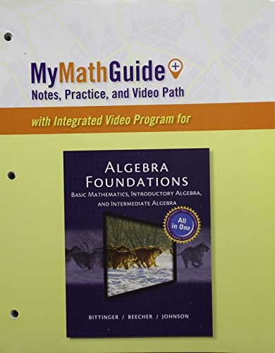 MyMathGuide: Notes, Practice, and Video Path for Algebra Foundations: Basic Math, Introductory and Intermediate Algebra