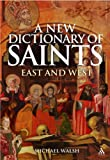 New Dictionary of Saints : East and West, Walsh, Michael J., 086012438X