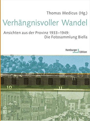 Verhängnisvoller Wandel. Ansichten aus der Provinz 1933-1949: Die Fotosammlung Biella