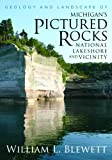 Geology and Landscape of Michigan's Pictured Rocks National Lakeshore and Vicinity, William L. Blewett, 0814334415