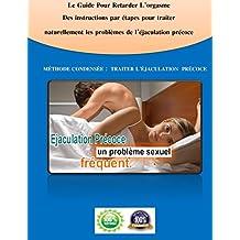L'éjaculation précoce: Le Guide Pour Retarder L'orgasme Des instructions par étapes pour traiter naturellement les problèmes de l'éjaculation précoce (French Edition)