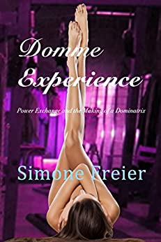 Domme Experience: Power Exchange and the Making of a Dominatrix (Experiences Book 8) by [Freier, Simone]