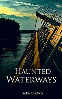 Haunted Waterways (Dark Legacy Series Book 2) by [Clancy, Sara]
