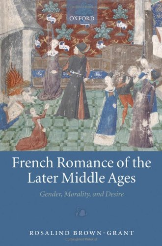 French Romance of the Later Middle Ages: Gender, Morality, and Desire by Brown-Grant Rosalind (2009-01-15) Hardcover