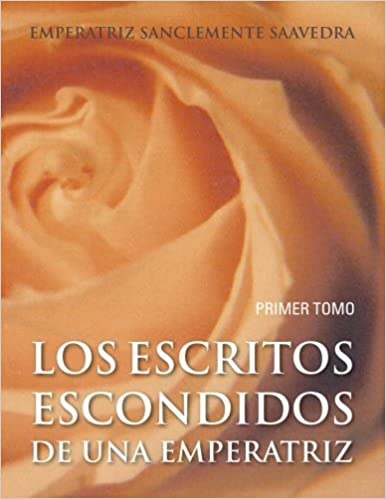 Los Escritos Escondidos de una Emperatriz (Spanish Edition): Emperatriz Sanclemente Saavedra: 9781463300197: Amazon.com: Books