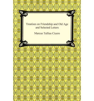 Treatises on Friendship and Old Age and Selected Letters (Paperback) - Common pdf epub
