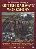 An Illustrated History of British Railway Workshops, Larkin, Edgar, 0860935035
