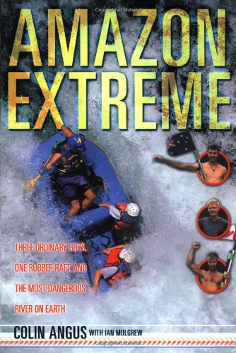 Read Online Amazon Extreme: Three Ordinary Guys, One Rubber Raft and the Most Dangerous River on Earth pdf epub