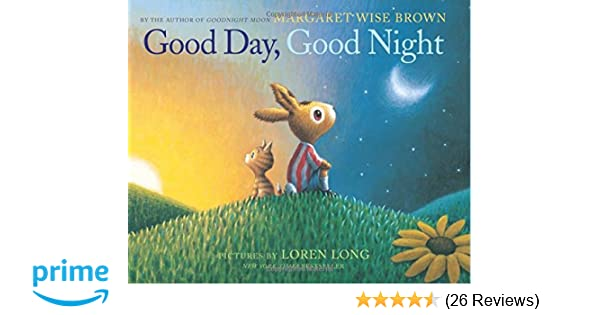 Amazon good day good night 9780062383105 margaret wise amazon good day good night 9780062383105 margaret wise brown loren long books altavistaventures Images
