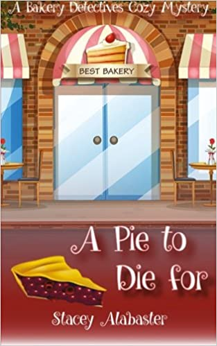 Amazon A Pie To Die For Bakery Detectives Cozy Mystery Volume 1 9781530717606 Stacey Alabaster Books