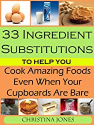 33 Ingredient Substitutions To Help You Cook Amazing Foods Even When Your Cupboards Are Bare (English Edition)