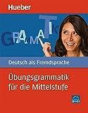 Übungsgrammatik für die Mittelstufe: Deutsch als Fremdsprache / Buch mit beigelegtem Lösungsschlüssel