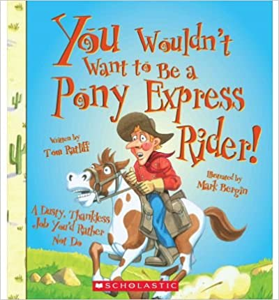 Book You Wouldn't Want to Be a Pony Express Rider! : A Dusty, Thankless Job You'd Rather Not Do(Hardback) - 2012 Edition